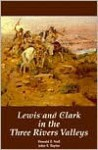 Lewis and Clark in the Three Rivers Valleys, Montana, 1805-1806: From the Original Journals of the Lewis and Clark Expedition - Meriwether Lewis, William Clark