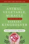 Animal, Vegetable, Miracle - Barbara Kingsolver, Steven L. Hopp, Camille Kingsolver