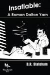 Insatiable: A Roman Dalton Yarn - B.R. Stateham, Paul D. Brazill