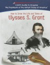 How To Draw The Life And Times Of Ulysses S. Grant (Kid's Guide to Drawing the Presidents of the United States of America) - Betsy Dru Tecco
