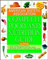 American Dietetic Association Complete Food and Nutrition Guide, 2nd Edition - Roberta Larson Duyff, Alma Flor Ada