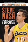 Steve Nash: The Unlikely Ascent of a Superstar - Dave Feschuk, Michael Grange