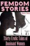 Femdom Stories: Thirty Erotic Tales of Dominant Women - Erica K., Clay Holland, Elizabeth Colvin, Xavier Acton, Amber O'Brien, Erica Dumas, Felix D'Angelo, Thomas S. Roche, Brett Olsen, N.T. Morley