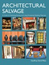 Architectural Salvage: A Guide to Selecting, Buying and Using Reclaimed Building Materials - Geoffrey West