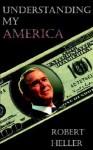 Understanding My America - Robert Heller
