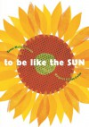 To Be Like the Sun - Susan Marie Swanson, Margaret Chodos-Irvine