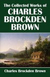 The Collected Works of Charles Brockden Brown (Civitas Library Classics) - Charles Brockden Brown
