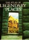 The Atlas of Legendary Places - Jennifer Westwood, James Harpur