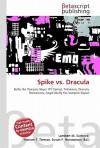 Spike vs. Dracula - Lambert M. Surhone, VDM Publishing, Susan F. Marseken