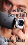 Something Beautiful - Jenna Jones