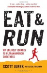 Eat and Run: My Unlikely Journey to Ultramarathon Greatness. by Scott Jurek, Steve Friedman - Scott Jurek
