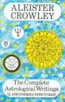 The Complete Astrological Writings - Aleister Crowley, Kenneth Grant, John Symonds, Evangeline Evans