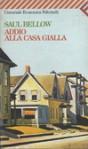 Addio alla casa gialla - Paola Ojetti, Saul Bellow