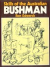 Skills Of The Australian Bushman - Ron Edwards