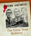 The Great Train Robbery (Crime Archive) - Peter Guttridge