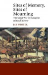 Sites of Memory, Sites of Mourning: The Great War in European Cultural History (Canto) - Jay Murray Winter