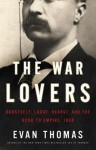The War Lovers: Roosevelt, Lodge, Hearst, and the Rush to Empire, 1898 - Evan Thomas