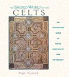 The Sacred World of the Celts: An Illustrated Guide to Celtic Spirituality and Mythology - Nigel Pennick