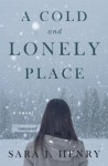 A Cold and Lonely Place: A Novel - Sara J. Henry
