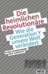 Die heimlichen Revolutionäre: Wie die Generation Y unsere Welt verändert - Klaus Hurrelmann, Erik Albrecht