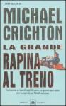 La grande rapina al treno - Michael Crichton, Ettore Capriolo