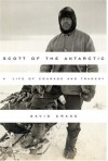 Scott of the Antarctic: A Life of Courage and Tragedy - David Crane