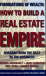How to Build a Real Estate Empire: Wisdom from the Best in the Business - John Hamilton, Marcel Arsenault, Ben Leeds