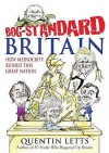 Bog Standard Britain: How Mediocrity Has Ruined This Great Nation - Quentin Letts