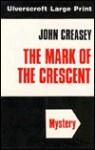 The Mark of the Crescent - John Creasey