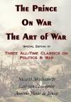 The Prince, on War & the Art of War - Three All-Time Classics on Politics & War - Niccolò Machiavelli, Carl von Clausewitz, Antoine-Henri de Jomini