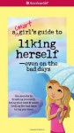 A Smart Girl's Guide to Liking Herself, Even on the Bad Days (American Girl) (Smart Girl's Guides) - Laurie Zelinger, Jennifer Kalis