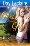 Once Upon a Ghost (The Wacky Women Series, Book 1) - Day Leclaire