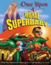 Once Upon a Royal Superbaby - Kevin O'Malley, Carol Heyer, Scott Goto