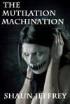 The Mutilation Machination - Shaun Jeffrey