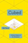 Cubed: A Secret History of the Workplace - Nikil Saval