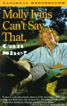 Molly Ivins Can't Say That, Can She?: Vintage Books Edition - Molly Ivins
