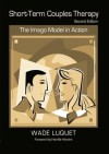 Short-Term Couples Therapy: The Imago Model in Action - Wade Luquet, Harville Hendrix