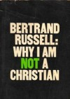 Why I Am Not a Christian and Other Essays on Religion and Related Subjects - Bertrand Russell