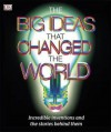 The Big Ideas That Changed The World (Dk) - Camilla De la Bédoyère, Shaila Brown