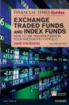 FT Guide to Exchange Traded Funds and Index Funds: How to Use Tracker Funds in Your Investment Portfolio (Financial Times Series) - David Stevenson