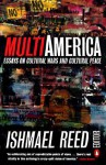 Multi-America: Essays on Cultural Wars and Cultural Peace - Ishmael Reed