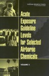 Acute Exposure Guideline Levels for Selected Airborne Chemicals: Volume 3 - Subcommittee on Acute Exposure Guideline, Committee on Toxicology, National Research Council