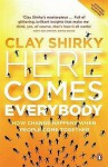 Here Comes Everybody: How Change Happens When People Come Together - Clay Shirky