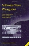 Millimeter-Wave Waveguides (NATO Science Series II: Mathematics, Physics and Chemistry) - Dmitri Lioubtchenko, Sergei Tretyakov, Sergey Dudorov