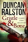 Gristle & Bone: Stories - Duncan Ralston