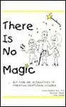 There Is No Magic: But There Are Alternatives to Parenting Exceptional Children - Stephen Dubrofsky