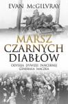 Marsz Czarnych Diabłów. Odyseja 1. Dywizji pancernej generała Maczka - Evan McGilvray, Jarosław Kotarski