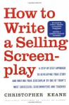 How to Write a Selling Screenplay - Christopher Keane, Lauren Marino, Julius Epstein