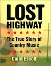 Lost Highway: The True Story of Country Music - Colin Escott