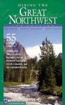 Hiking the Great Northwest: The 55 Greatest Trails in Washington, Oregon, Idaho, Montana, Wyoming, British Columbia, Canadian Rockies, and Northern California - Ara Spring, Vicky Spring, Ira Spring
